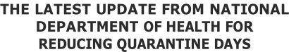 THE LATEST UPDATE FROM NATIONAL DEPARTMENT OF HEALTH FOR REDUCING QUARANTINE DAYS